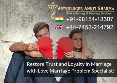 Restore Trust and Loyalty in Marriage with Love Marriage Problem Specialist! ( Stuti and Suryansh )