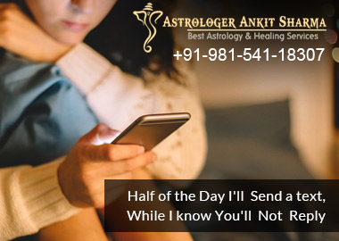 Half of the Day I'll Send a text, while I know You'll Not Reply (Bring Love Back by Astrology)