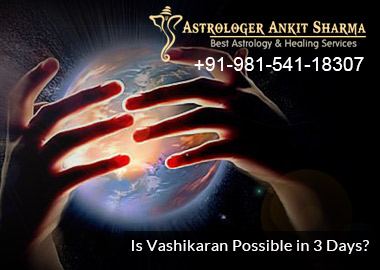Is Vashikaran Possible in 3 Days?