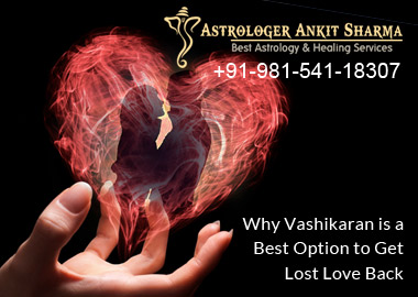 Why Vashikaran is Best Option to Get Lost Love Back ?