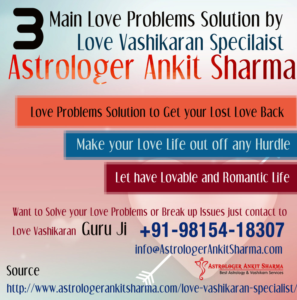 3 Main Love Problems Solution by Love Vashikaran Specialist Astrologer Ankit Sharma